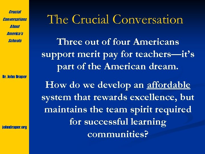 Crucial Conversations About America's Schools Dr. John Draper johndraper. org The Crucial Conversation Three