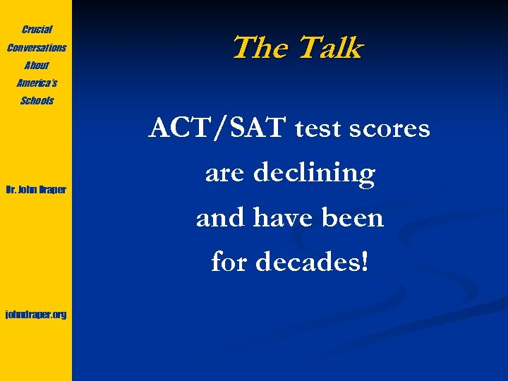 Crucial Conversations About The Talk America's Schools Dr. John Draper johndraper. org ACT/SAT test