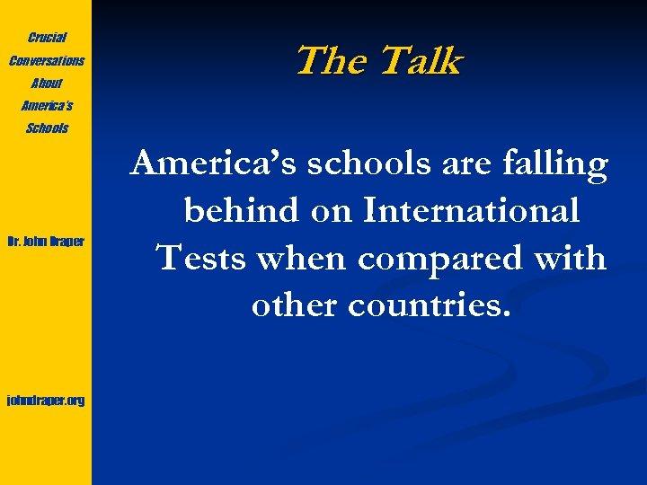 Crucial Conversations About The Talk America's Schools Dr. John Draper johndraper. org America's schools
