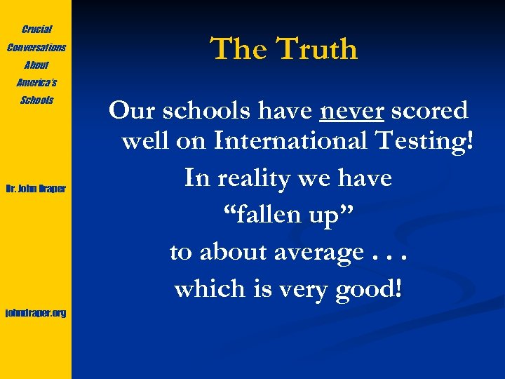 Crucial Conversations About The Truth America's Schools Dr. John Draper johndraper. org Our schools