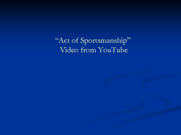 """""""Act of Sportsmanship"""" Video from You. Tube"""