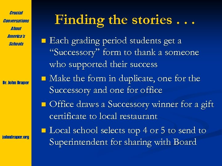Crucial Finding the stories. . . Conversations About America's Schools Dr. John Draper johndraper.