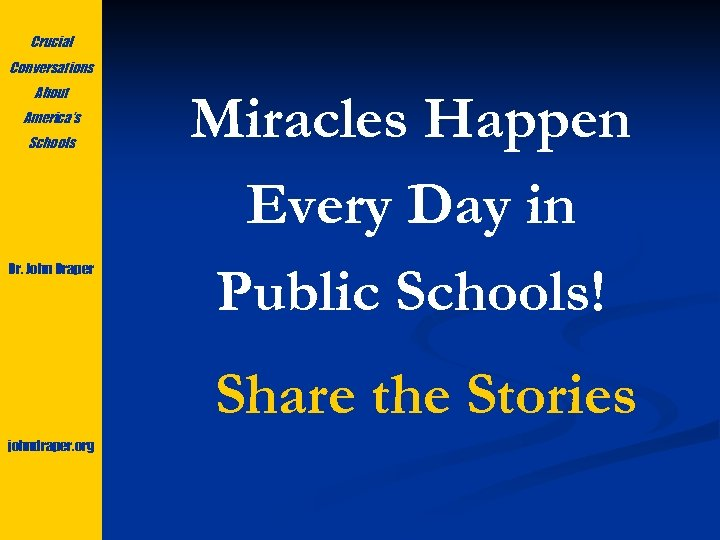 Crucial Conversations About America's Schools Dr. John Draper Miracles Happen Every Day in Public