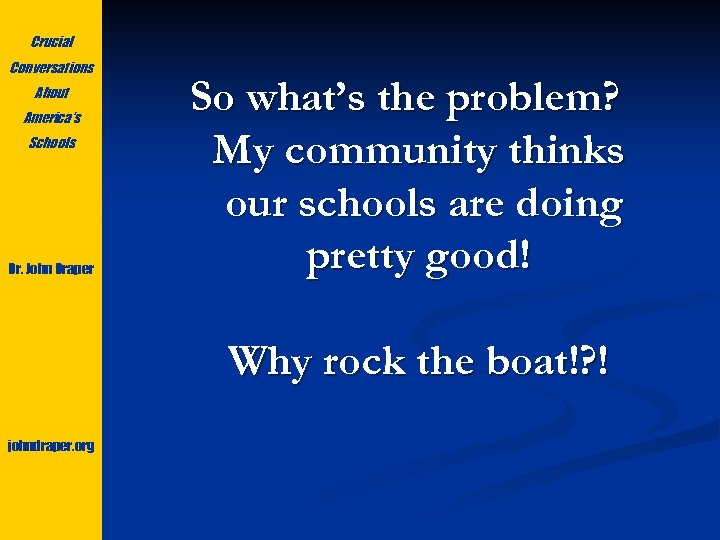 Crucial Conversations About America's Schools Dr. John Draper So what's the problem? My community
