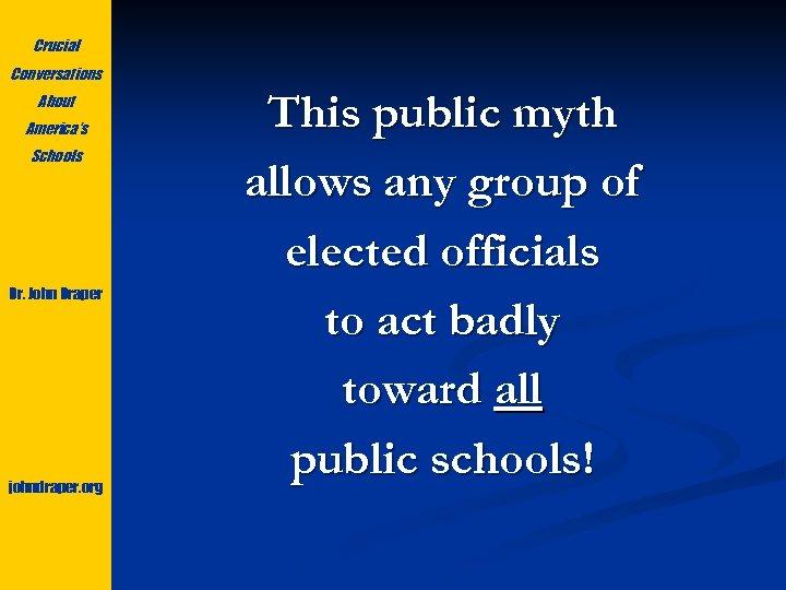 Crucial Conversations About America's Schools Dr. John Draper johndraper. org This public myth allows
