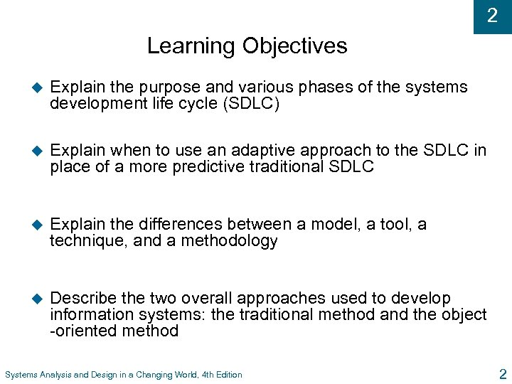 2 Learning Objectives u Explain the purpose and various phases of the systems development