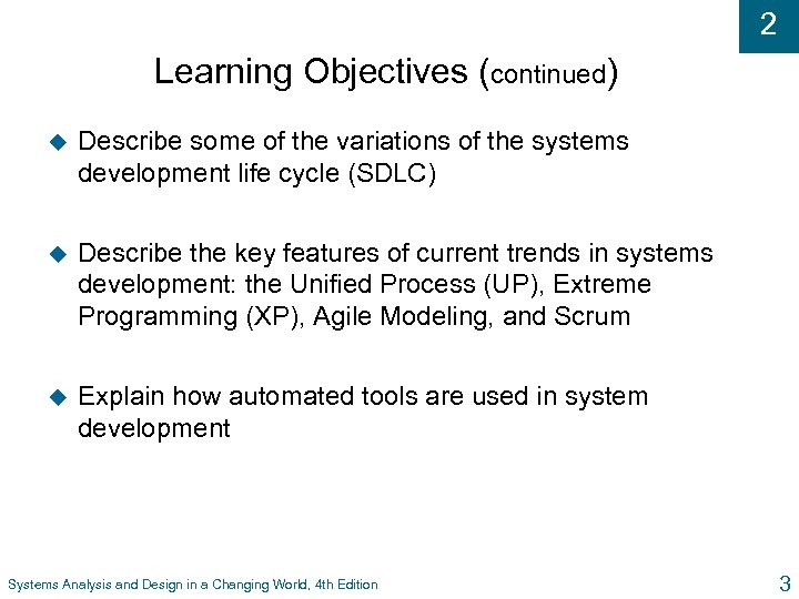 2 Learning Objectives (continued) u Describe some of the variations of the systems development