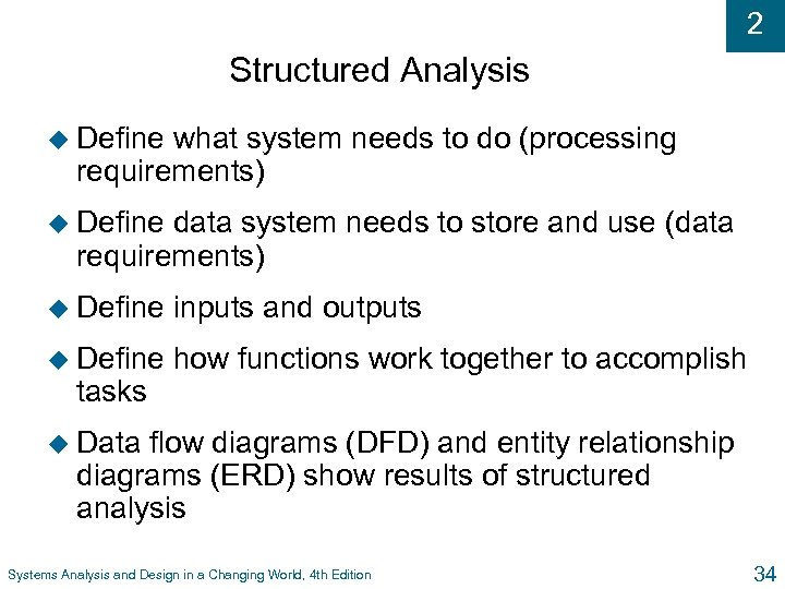 2 Structured Analysis u Define what system needs to do (processing requirements) u Define