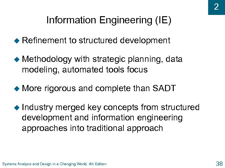 2 Information Engineering (IE) u Refinement to structured development u Methodology with strategic planning,