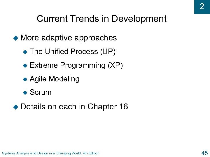 2 Current Trends in Development u More adaptive approaches l The Unified Process (UP)