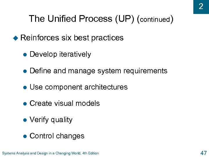 2 The Unified Process (UP) (continued) u Reinforces six best practices l Develop iteratively