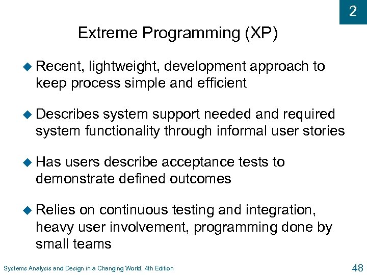 2 Extreme Programming (XP) u Recent, lightweight, development approach to keep process simple and