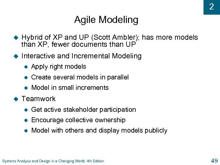 2 Agile Modeling u Hybrid of XP and UP (Scott Ambler); has more models