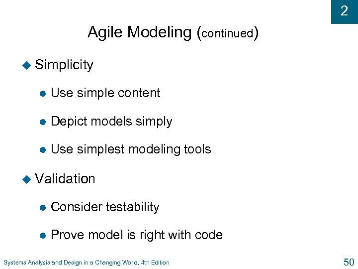 2 Agile Modeling (continued) u Simplicity l Use simple content l Depict models simply