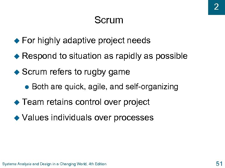 2 Scrum u For highly adaptive project needs u Respond u Scrum l to
