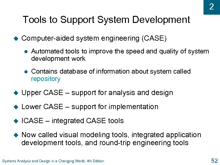 2 Tools to Support System Development u Computer-aided system engineering (CASE) l Automated tools