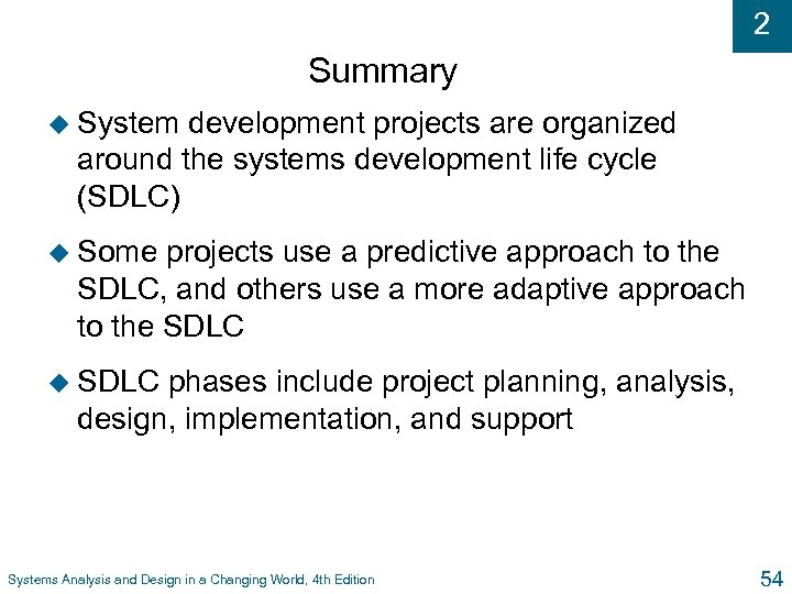 2 Summary u System development projects are organized around the systems development life cycle