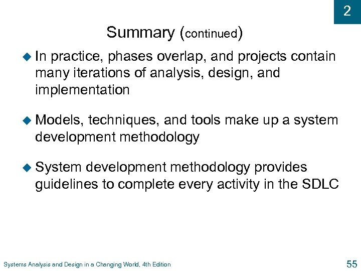 2 Summary (continued) u In practice, phases overlap, and projects contain many iterations of