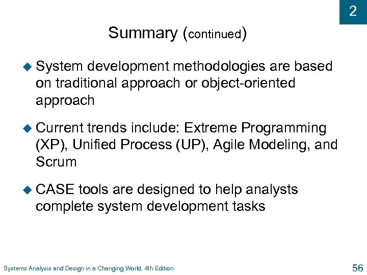 2 Summary (continued) u System development methodologies are based on traditional approach or object-oriented