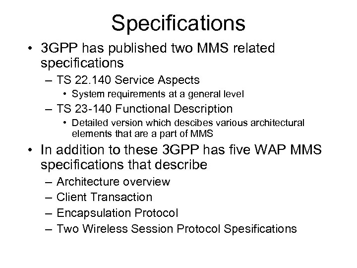Specifications • 3 GPP has published two MMS related specifications – TS 22. 140