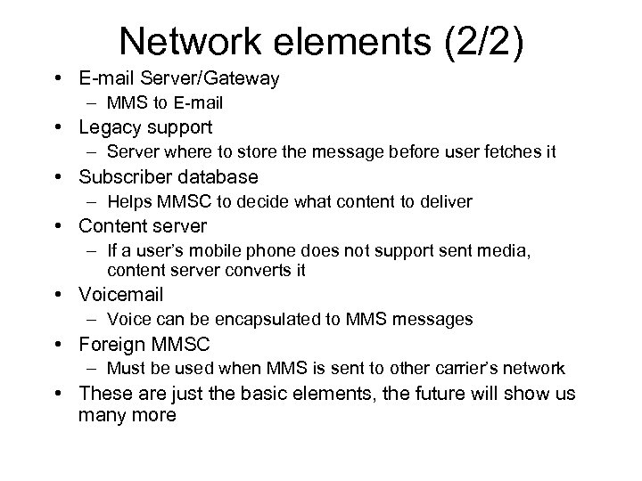 Network elements (2/2) • E-mail Server/Gateway – MMS to E-mail • Legacy support –