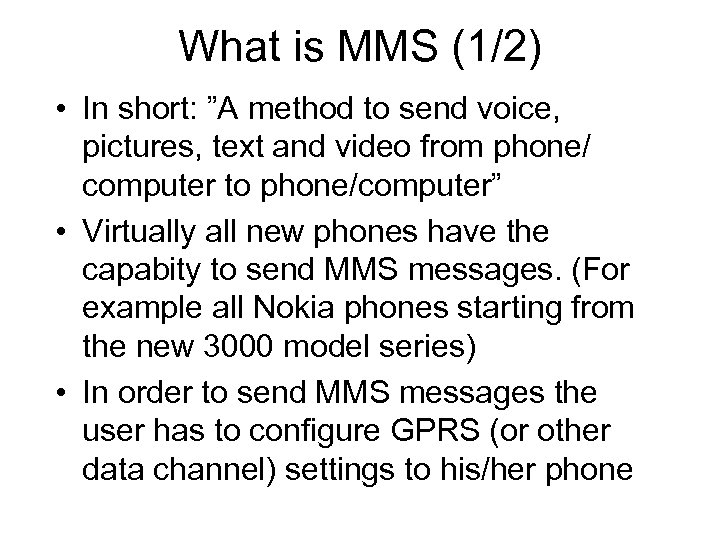 """What is MMS (1/2) • In short: """"A method to send voice, pictures, text"""