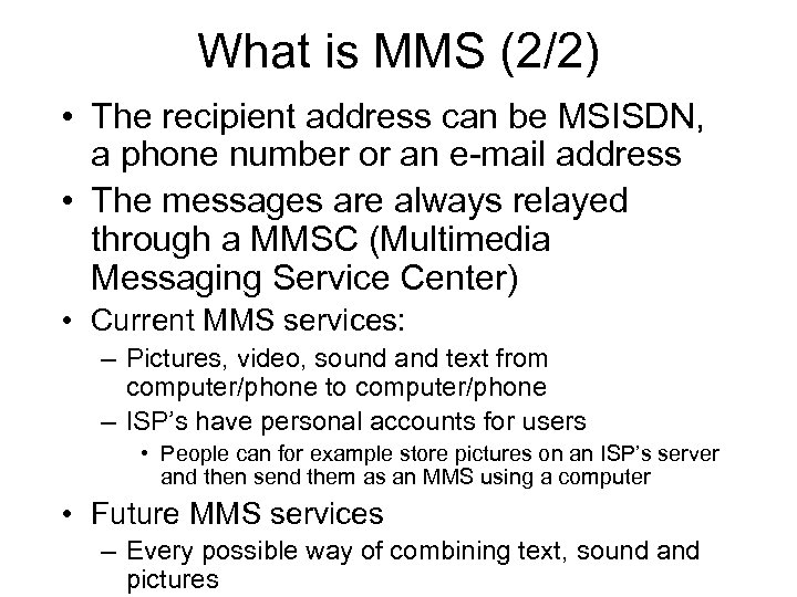 What is MMS (2/2) • The recipient address can be MSISDN, a phone number