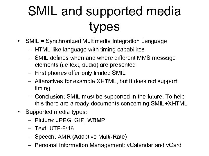 SMIL and supported media types • SMIL = Synchronized Multimedia Integration Language – HTML-like