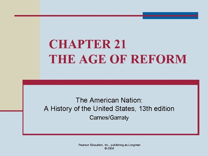 CHAPTER 21 THE AGE OF REFORM The American Nation: A History of the United