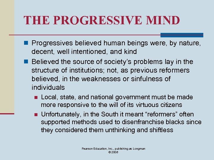 THE PROGRESSIVE MIND n Progressives believed human beings were, by nature, decent, well intentioned,