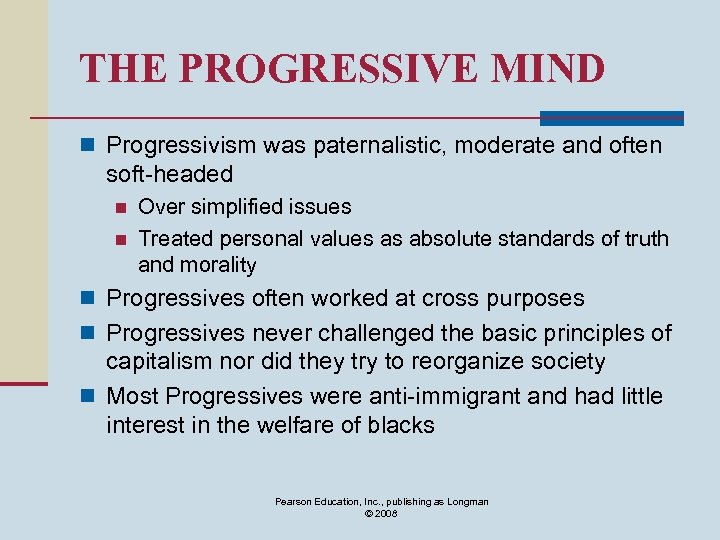 THE PROGRESSIVE MIND n Progressivism was paternalistic, moderate and often soft-headed n n Over