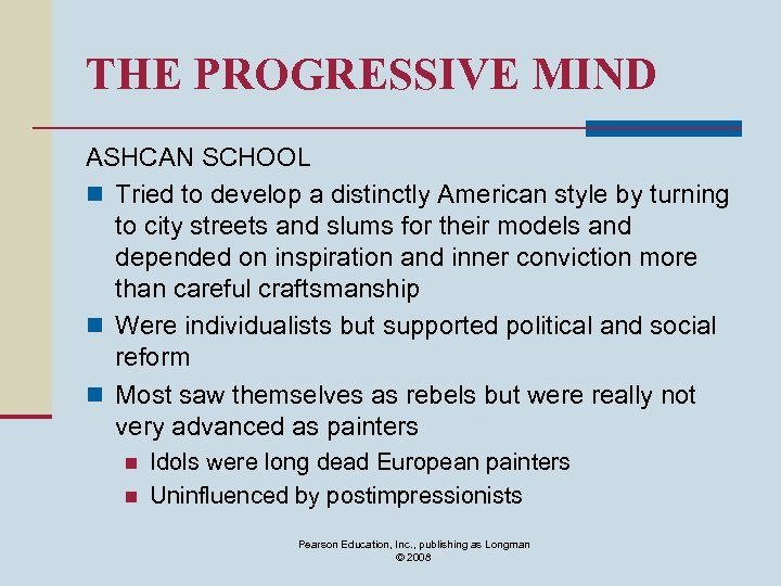 THE PROGRESSIVE MIND ASHCAN SCHOOL n Tried to develop a distinctly American style by