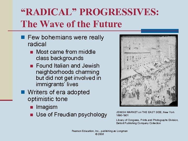 """RADICAL"" PROGRESSIVES: The Wave of the Future n Few bohemians were really radical n"