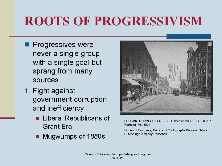 ROOTS OF PROGRESSIVISM n Progressives were never a single group with a single goal