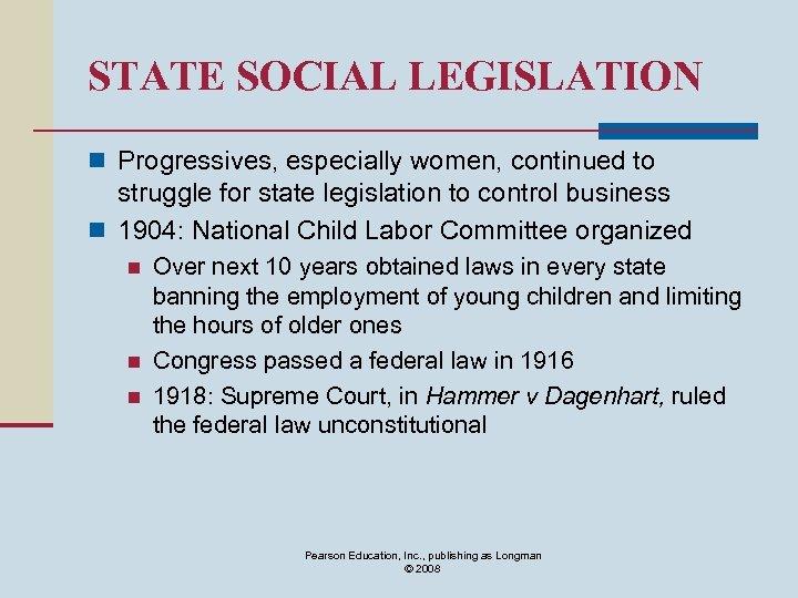 STATE SOCIAL LEGISLATION n Progressives, especially women, continued to struggle for state legislation to