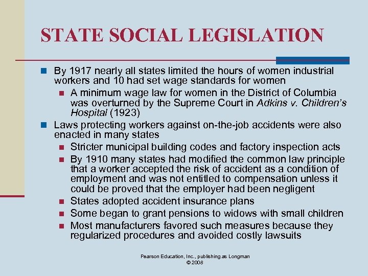 STATE SOCIAL LEGISLATION n By 1917 nearly all states limited the hours of women