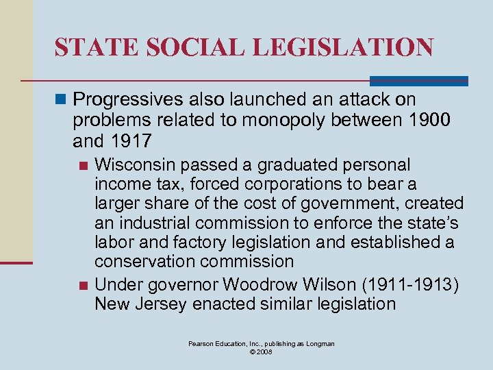 STATE SOCIAL LEGISLATION n Progressives also launched an attack on problems related to monopoly