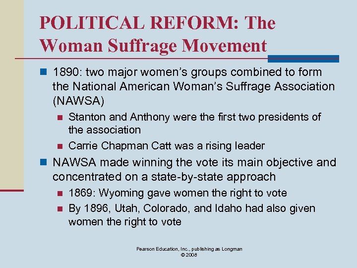 POLITICAL REFORM: The Woman Suffrage Movement n 1890: two major women's groups combined to