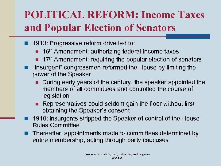 POLITICAL REFORM: Income Taxes and Popular Election of Senators n 1913: Progressive reform drive