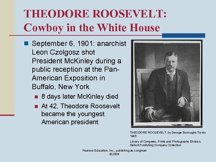 THEODORE ROOSEVELT: Cowboy in the White House n September 6, 1901: anarchist Leon Czolgosz