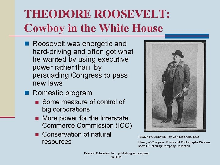 THEODORE ROOSEVELT: Cowboy in the White House n Roosevelt was energetic and hard-driving and