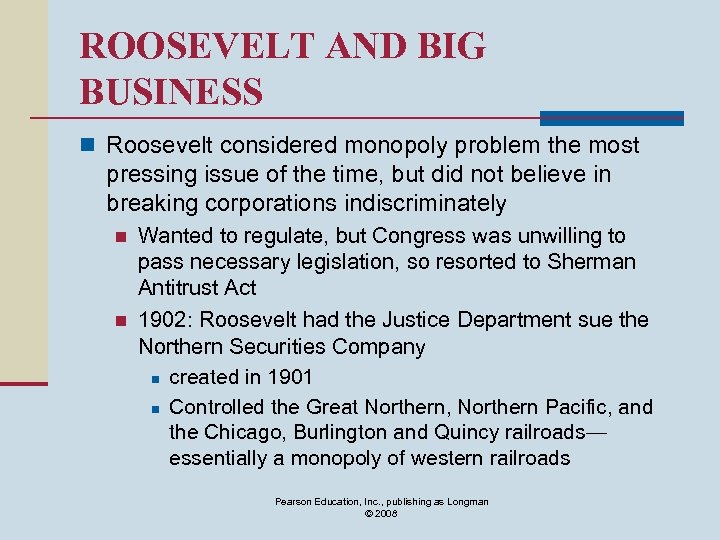 ROOSEVELT AND BIG BUSINESS n Roosevelt considered monopoly problem the most pressing issue of