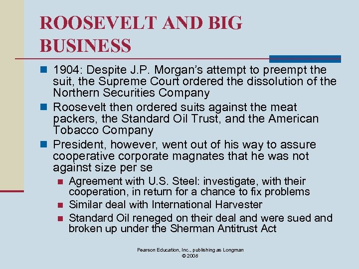 ROOSEVELT AND BIG BUSINESS n 1904: Despite J. P. Morgan's attempt to preempt the