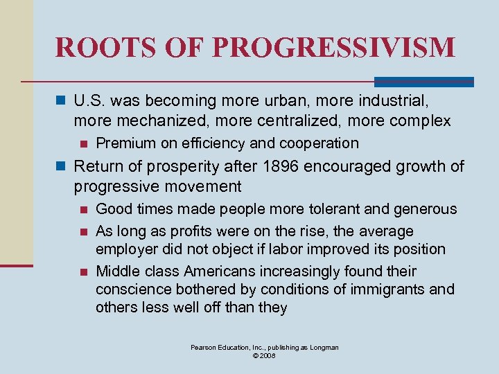 ROOTS OF PROGRESSIVISM n U. S. was becoming more urban, more industrial, more mechanized,