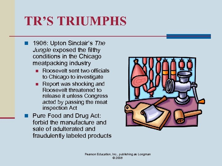 TR'S TRIUMPHS n 1906: Upton Sinclair's The Jungle exposed the filthy conditions in the