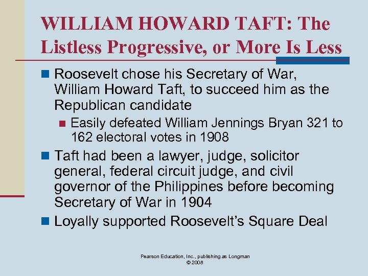 WILLIAM HOWARD TAFT: The Listless Progressive, or More Is Less n Roosevelt chose his