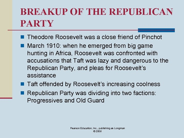 BREAKUP OF THE REPUBLICAN PARTY n Theodore Roosevelt was a close friend of Pinchot