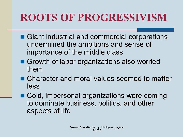 ROOTS OF PROGRESSIVISM n Giant industrial and commercial corporations undermined the ambitions and sense