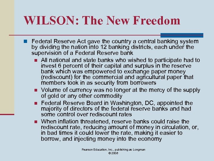 WILSON: The New Freedom n Federal Reserve Act gave the country a central banking
