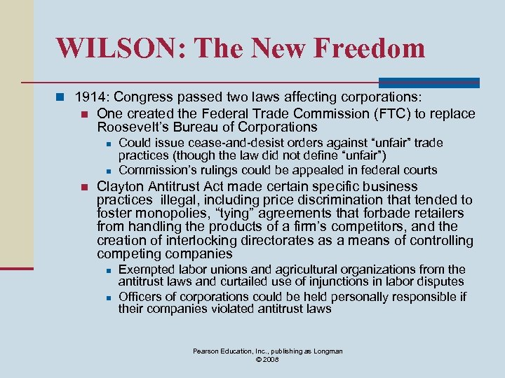 WILSON: The New Freedom n 1914: Congress passed two laws affecting corporations: n One